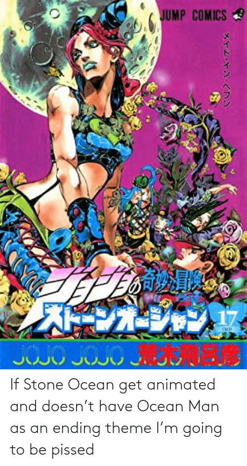 Animated: If Stone Ocean get animated and doesn't have Ocean Man as an ending theme I'm going to be pissed