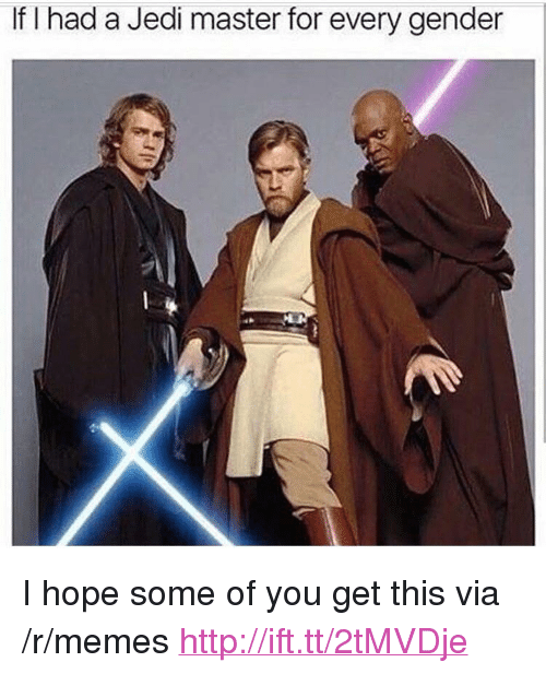 """Every Gender: If T had a Jedi master for every gender <p>I hope some of you get this via /r/memes <a href=""""http://ift.tt/2tMVDje"""">http://ift.tt/2tMVDje</a></p>"""