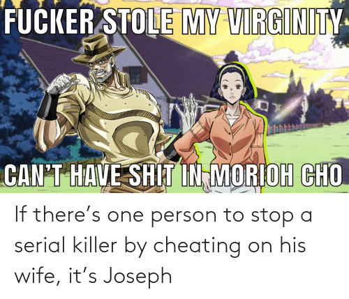 serial killer: If there's one person to stop a serial killer by cheating on his wife, it's Joseph