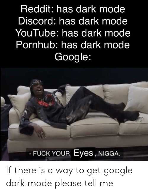 Please Tell: If there is a way to get google dark mode please tell me