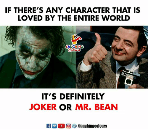 Mr. Bean: IF THERE'S ANY CHARACTER THAT IS  LOVED BY THE ENTIRE WORLD  AUGHING  IT'S DEFINITELY  JOKER OR MR. BEAN  R  回參/laughingcolours