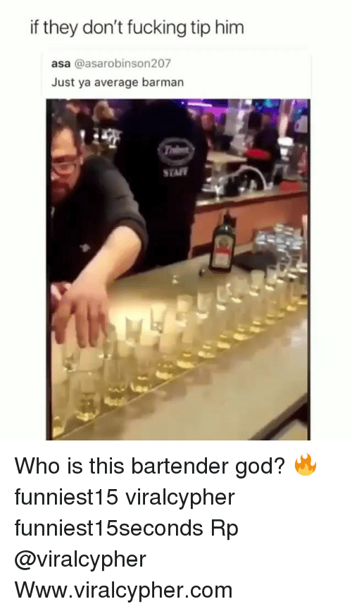barman: if they don't fucking tip him  asa @asarobinson207  Just ya average barman  STAFF  45 Who is this bartender god? 🔥 funniest15 viralcypher funniest15seconds Rp @viralcypher Www.viralcypher.com