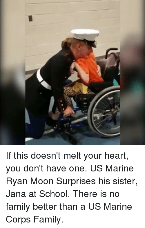 marine corps: If this doesn't melt your heart, you don't have one. US Marine Ryan Moon Surprises his sister, Jana at School. There is no family better than a US Marine Corps Family.