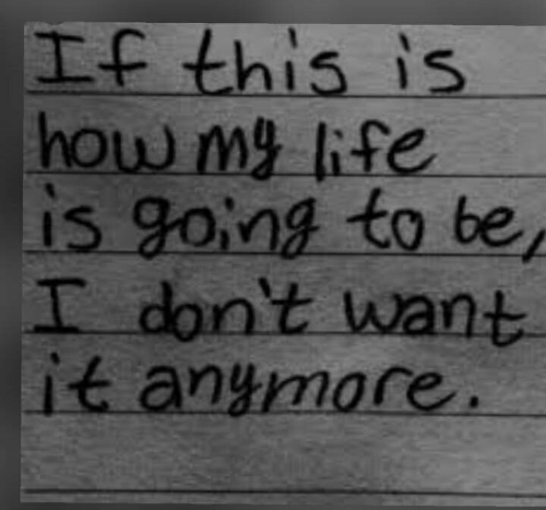 Life, How, and This: If this is  how m life  is going to be  I don't want  it anymore