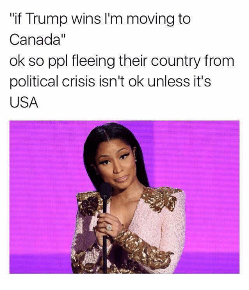 """Move To Canada: """"if Trump wins l'm moving to  Canada""""  ok so ppl fleeing their country from  political crisis isn't ok unless it's  USA"""