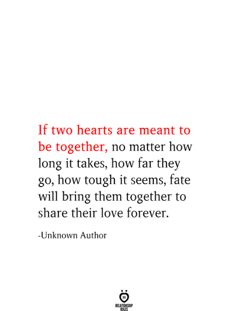 How Far: If two hearts are meant to  be together, no matter how  long it takes, how far they  go, how tough it seems, fate  will bring them together to  share their love forever.  -Unknown Author  RELATIONSHIP  RULES