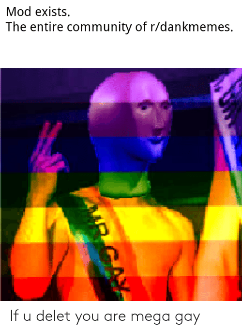 Delet: If u delet you are mega gay