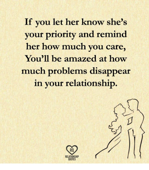 Memes, Quotes, and 🤖: If vou let her know she's  your priority and remind  her how much you care,  You'll be amazed at how  much problems disappear  in vour relationship  RO  QUOTES