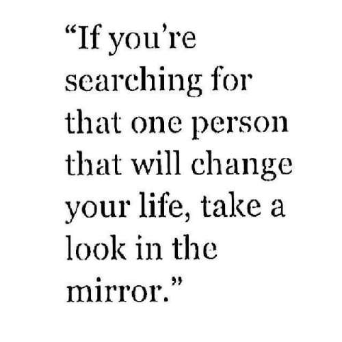 "That One Person: ""If vou're  searching for  that one person  that will change  your life, take a  look in the  mirror""  29"