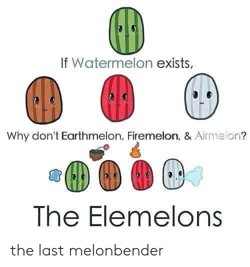 The Elemelons: If Watermelon exists,  au  Why don't Earthmelon, Firemelon, & Airmelon?  The Elemelons the last melonbender