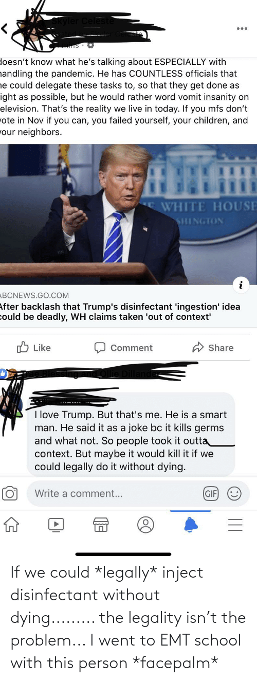 dying: If we could *legally* inject disinfectant without dying......... the legality isn't the problem... I went to EMT school with this person *facepalm*