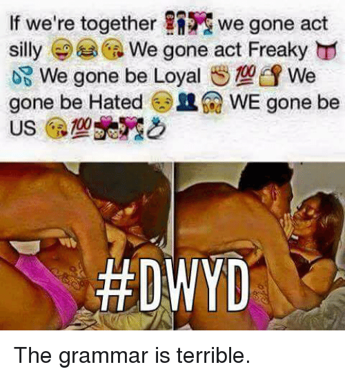 if were together ng we gone act o e gone 2569223 if we're together ng we gone act o e gone be loyal we gone be hated
