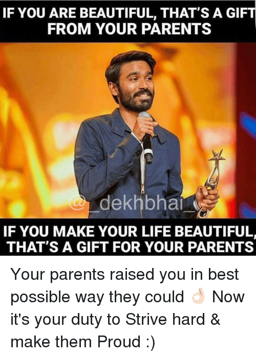how can i make my parents proud I can't speak to your parents in particular because i don't know them, but typical when someone doesn't feel like they are good enough for their parents, it is because their parents may hold them to unreachable standards.