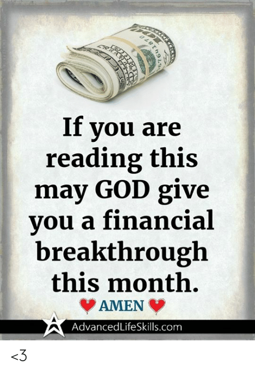 If You Are Reading This: If you are  reading this  may GOD give  vou a financial  breakthrough  this month.  AMEN  AdvancedLifeSkills.com <3