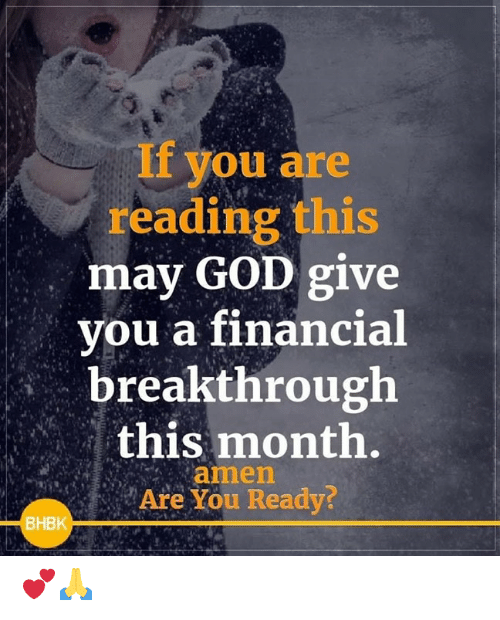If You Are Reading This: If you are  reading this  may GOD give  you a financial  breakthrough  this month.  amen  Are You Ready  BHBK 💕🙏