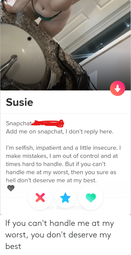 cant handle: If you can't handle me at my worst, you don't deserve my best