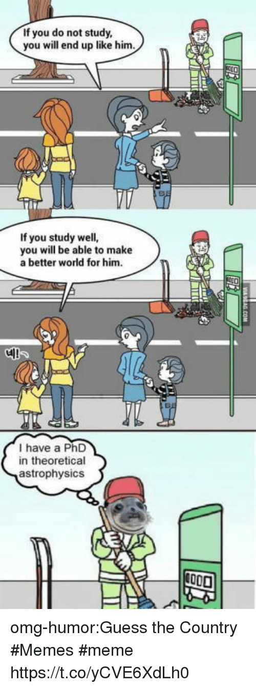 Country Memes: If you do not study,  you will end up like him  If you study well,  you will be able to make  a better world for him.  di!  I have a PhD  in theoretical  astrophysics omg-humor:Guess the Country #Memes #meme https://t.co/yCVE6XdLh0