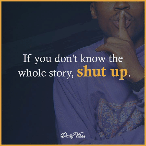 Memes, Shut Up, and 🤖: If you don't know the  whole story, shut up