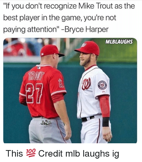 """Mlb, The Game, and Best: """"If you don't recognize Mike Trout as the  best player in the game, you're not  paying attention"""" -Bryce Harper  MLBLAUGHS This 💯  Credit mlb laughs ig"""