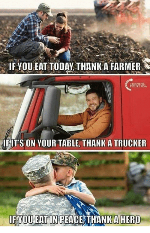 trucker: IF YOU EAT TODAY THANK A FARMER  IFIT'S ON YOUR TABLE, THANK A TRUCKER  LFYOUEATIN PEACETHANKA HERO
