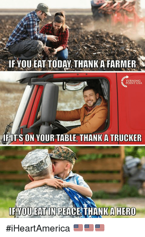 trucker: IF YOU EAT TODAY THANK A FARMER  TURNIN  POINT USA  IFITS ON YOUR TABLE, THANK A TRUCKER  IFYOU EAT IN PEACE THANKAHERO #iHeartAmerica 🇺🇸🇺🇸🇺🇸