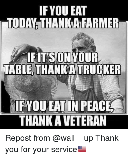 trucker: IF YOU EAT  TODAY THANKATFARMERn  IF IT'S ON YOUR  TABLE THANKA TRUCKER  IFYOU EAT IN PEACE  THANK AVETERAN Repost from @wall__up Thank you for your service🇺🇸