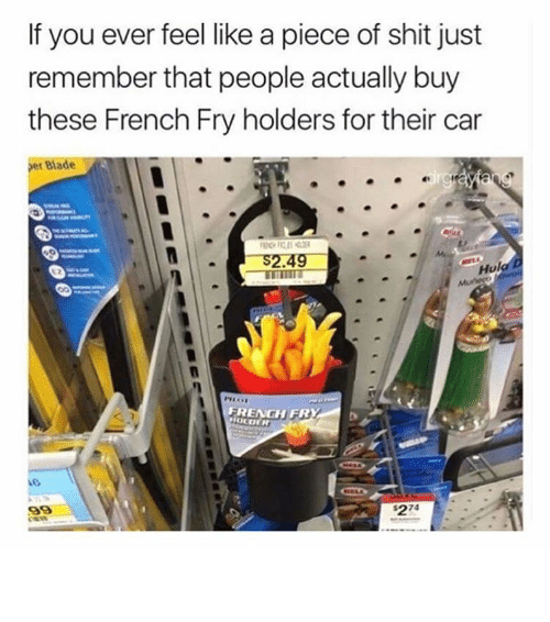 Badeed: If you ever feel like a piece of shit just  remember that people actually buy  these French Fry holders for their car  Bade  S2.49  Hul  FRENGH FR ⠀