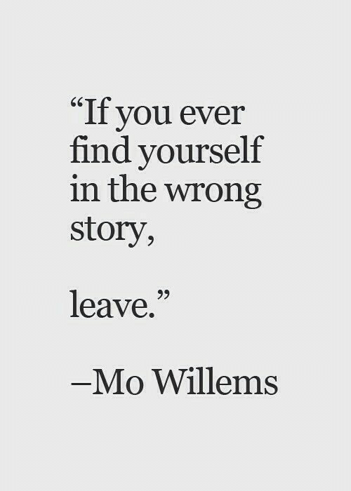 """find yourself: """"If you ever  find yourself  in the wrong  story,  65  leave,""""  95  Mo Willems"""