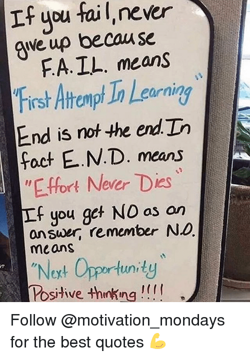 """Fail, Memes, and Mondays: If you faiL, never  qve up becau se  FA.IL. means  First Atrempt Ta Lg  End is rnot the end Do  foct E.N.D. means  """"E.ffort Never Dies  f you get NO as an  eurnin  answer, remember ND  means  """"Noxt Opportunity  Posive +hnking!!! Follow @motivation_mondays for the best quotes 💪"""