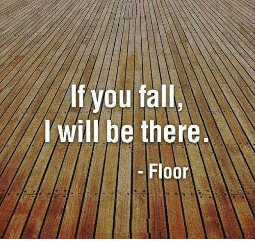 Dank, 🤖, and I Will Be There: If you fall  I will be there.  Floor