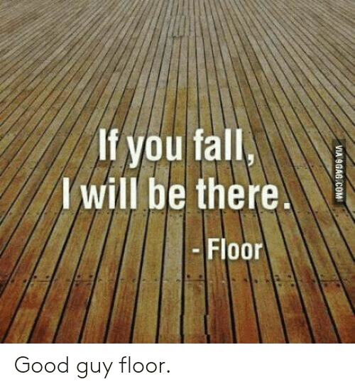 Fall, Good, and Will: If you fall  I will be there.  Floor Good guy floor.