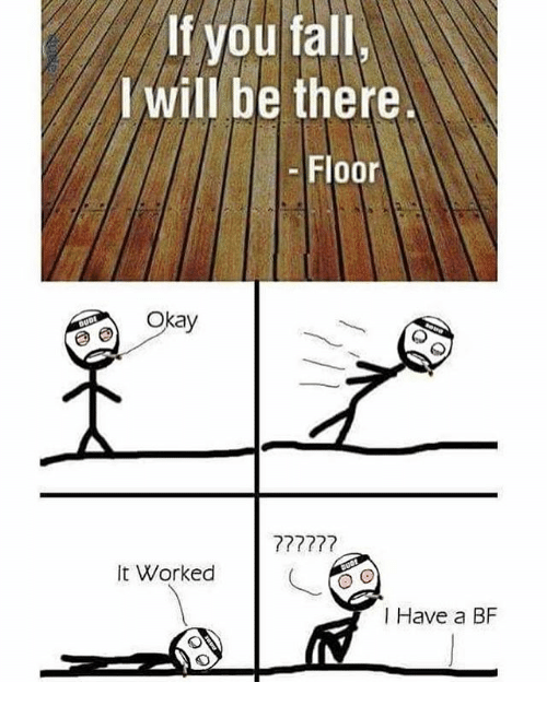 I Have A Bf: If you fall  will be there.  Floor  Okay  It Worked  I Have a BF