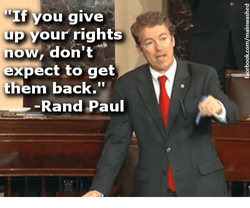 """Rand Paul: """"If you give  up your rights  now, don't  expect to get  them back.'""""  Rand Paul"""
