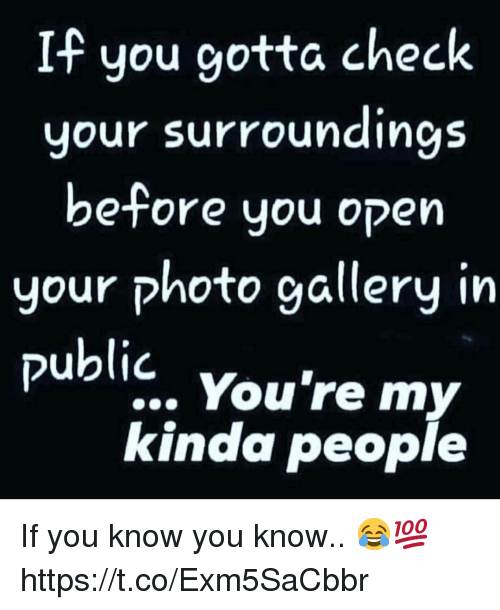 My Kinda: If you gotta check  your surroundings  be-fore you open  your photo gallery in  public. You're my  kinda people If you know you know.. 😂💯 https://t.co/Exm5SaCbbr