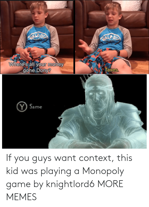 playing: If you guys want context, this kid was playing a Monopoly game by knightlord6 MORE MEMES