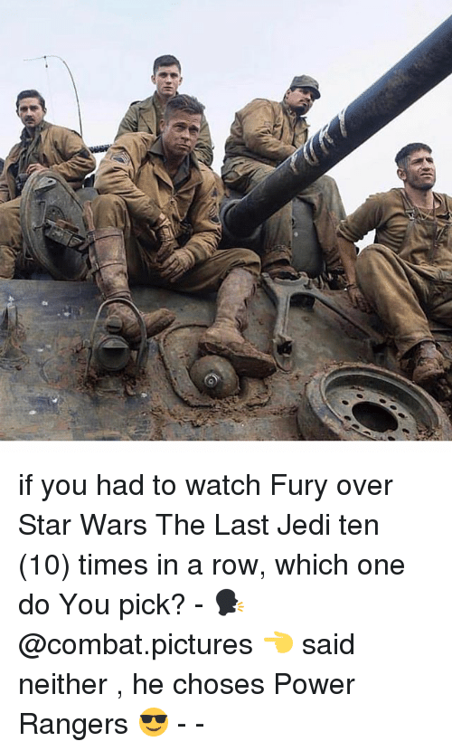 Power Rangers: if you had to watch Fury over Star Wars The Last Jedi ten (10) times in a row, which one do You pick? - 🗣 @combat.pictures 👈 said neither , he choses Power Rangers 😎 - -