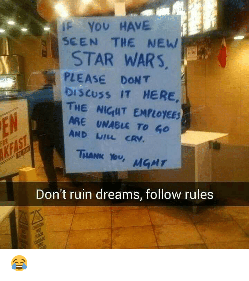Crv: IF YOU HAVE  SEEN THE NEW  STAR WARS,  PLEASE DONT  DISCUSS IT HERE,  THE NIGHT EMPLOYEES  EN  ARE UNABLE TO GO  AND WILL CRV.  FOR  KFAST  THANK YOU,  MGMT  Don't ruin dreams, follow rules  CAUTION  HET  FLOOR  PISC 😂