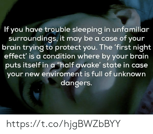 "Condition: If you have trouble sleeping in unfamiliar  surroundings, it may be a case of your  brain trying to protect you. The 'first night  effect' is a condition where by your brain  puts itself in a ""half awake' state in case  your new enviroment is full of unknown  dangers. https://t.co/hjgBWZbBYY"