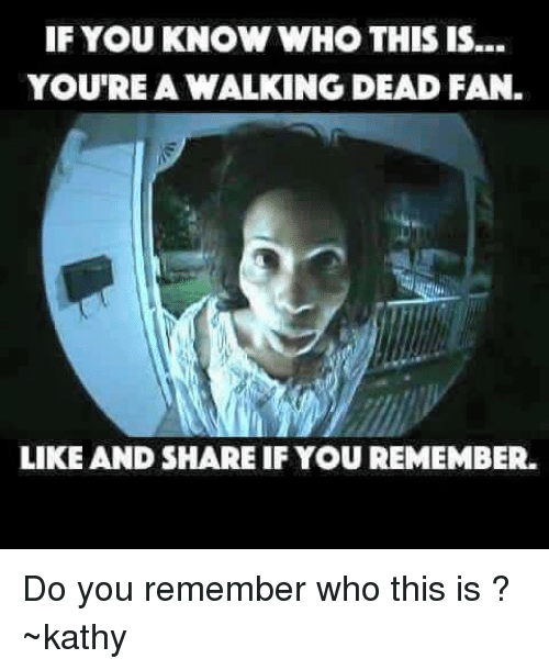 kathi: IF YOU KNOW WHO THIS IS...  YOU'RE A WALKING DEAD FAN.  LIKE AND SHARE IF YOU REMEMBER. Do you remember who this is ? ~kathy