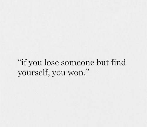 """find yourself: """"if you lose someone but find  yourself, you won.'"""""""
