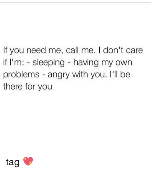 Im Sleep: If you need me, call me. don't care  if I'm  sleeping having my own  problems angry with you. I'll be  there for you tag 💖