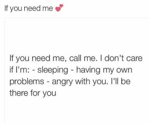 Im Sleep: If you need me  If you need me, call me. I don't care  if I'm  sleeping having my own  problems angry with you. I'll be  there for you