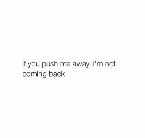 Back, Push, and You: if you push me away, i'm not  coming back