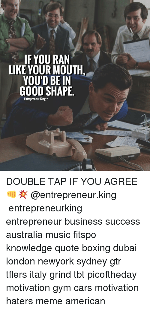 hater meme: IF YOU RAN  LIKE YOUR MOUTH,  YOUD BE IN  GOOD SHAPE  Entrepreneur King TM DOUBLE TAP IF YOU AGREE 👊💥 @entrepreneur.king ▬▬▬▬▬▬▬▬▬▬▬▬▬▬▬▬▬▬▬▬ entrepreneurking entrepreneur business success australia music fitspo knowledge quote boxing dubai london newyork sydney gtr tflers italy grind tbt picoftheday motivation gym cars motivation haters meme american