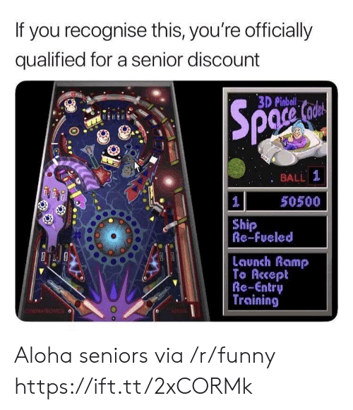 seniors: If you recognise this, you're officially  qualified for a senior discount  3D Pinbal  : BALL 1  50500  Ship  Re-Fueled  Launch Ramp  To Accept  Re-Entry  Training Aloha seniors via /r/funny https://ift.tt/2xCORMk