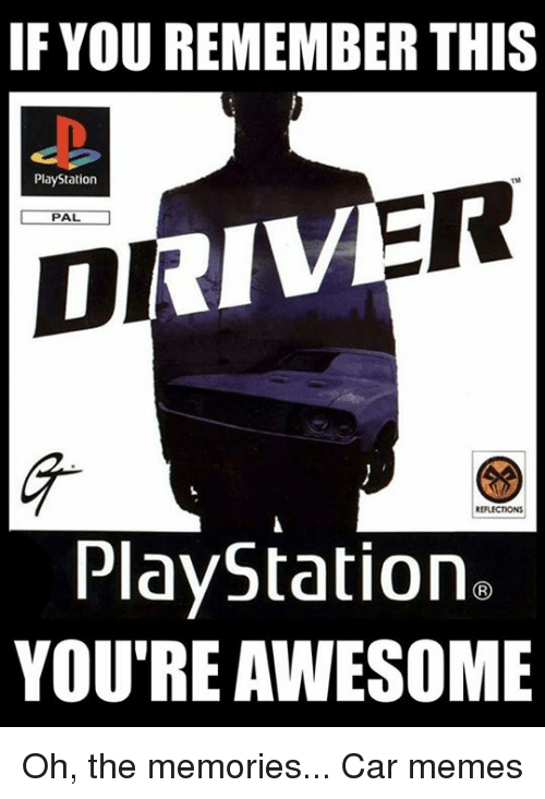 Awesomness: IF YOU REMEMBERTHIS  PlayStation  ER  PAL.  DI  PlayStation  YOU'RE AWESOME Oh, the memories... Car memes