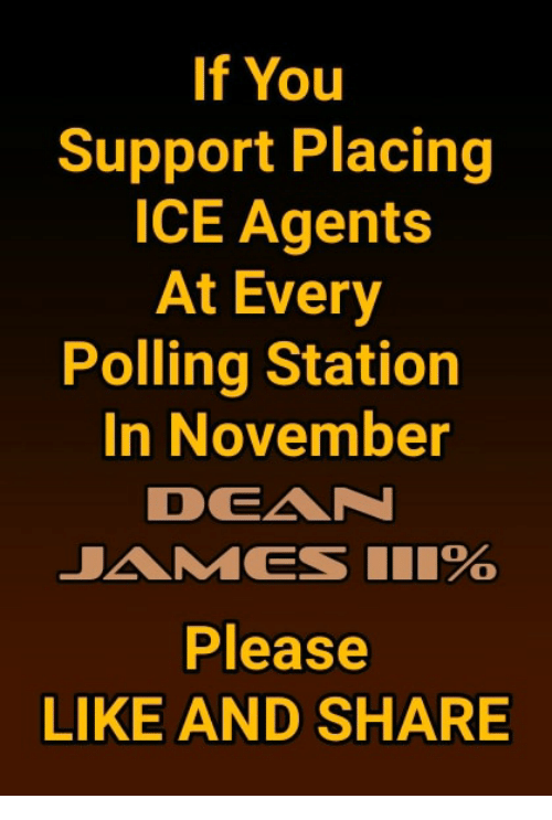 Memes, 🤖, and Dea: If You  Support Placing  ICE Agents  At Every  Polling Station  In November  DEA  Please  LIKE AND SHARE