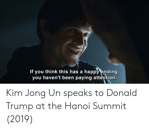 Donald Trump, Kim Jong-Un, and Happy: If you think this has a happy ending,  you haven't been paying attention Kim Jong Un speaks to Donald Trump at the Hanoi Summit (2019)