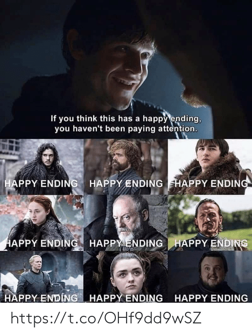 Memes, Happy, and Been: If you think this has a happy ending,  you haven't been paying attention.  APPY ENDING HAPPYENDING HAPPY ENDIN  APPY ENDING HAPPY ENDINGHAPPY ENDING  HAPPY ENDING . HAPPYEN DING  HAPPY ENDING https://t.co/OHf9dd9wSZ