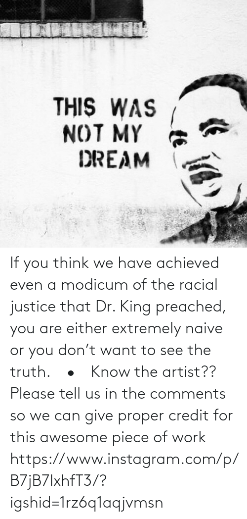 Either: If you think we have achieved even a modicum of the racial justice that Dr. King preached, you are either extremely naive or you don't want to see the truth.⠀ •⠀ Know the artist?? Please tell us in the comments so we can give proper credit for this awesome piece of work https://www.instagram.com/p/B7jB7IxhfT3/?igshid=1rz6q1aqjvmsn